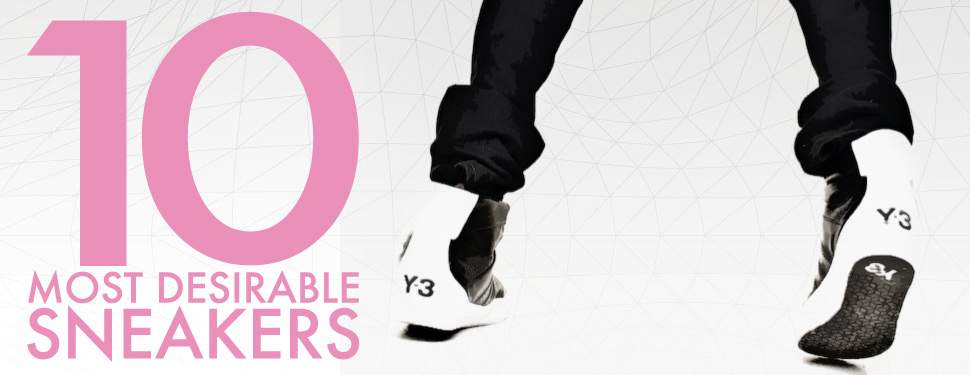 10 Most Desirable SNEAKERS